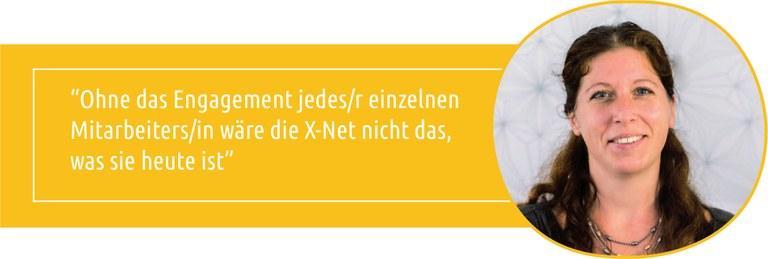 """""""Ohne das Engagement jedes/r einzelnen Mitarbeiters/in wäre die X-Net nicht das, was sie heute ist"""""""
